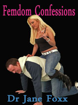 Femdom Confessions by Dr Jane Foxx