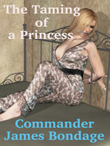 The Taming of a Princess by Commander James Bondage